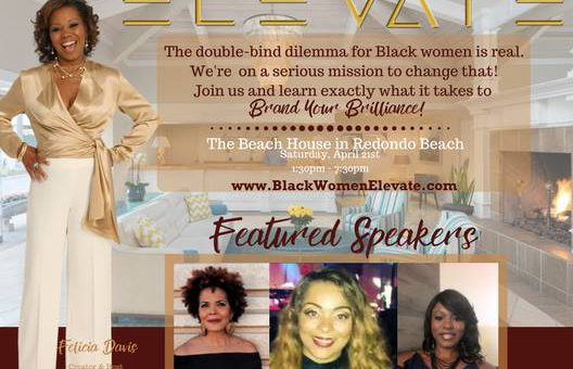 BLACK WOMEN ELEVATE, LOS ANGELES WILL BE TAKING PLACE ON APRIL 21ST AT THE BEACH HOUSE HOTEL – HERMOSA BEACH